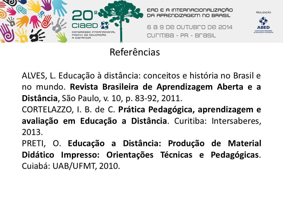 Referências ALVES, L. Educação à distância: conceitos e história no Brasil e no mundo. Revista Brasileira de Aprendizagem Aberta e a Distância, São Pa