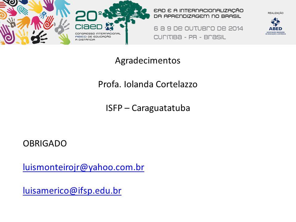 Agradecimentos Profa. Iolanda Cortelazzo ISFP – Caraguatatuba OBRIGADO luismonteirojr@yahoo.com.br luisamerico@ifsp.edu.br