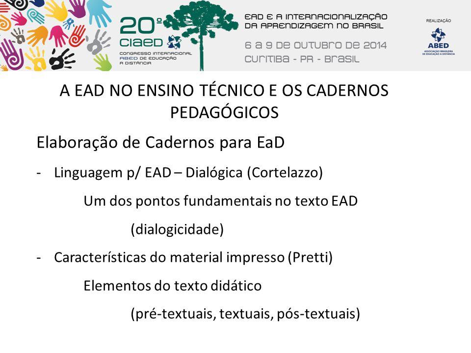 A EAD NO ENSINO TÉCNICO E OS CADERNOS PEDAGÓGICOS Elaboração de Cadernos para EaD -Linguagem p/ EAD – Dialógica (Cortelazzo) Um dos pontos fundamentai