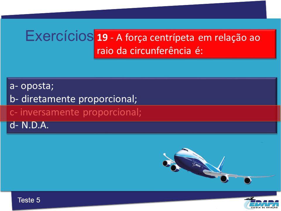 Exercícios a‐ oposta; b‐ diretamente proporcional; c‐ inversamente proporcional; d‐ N.D.A.
