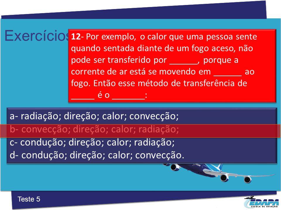 Exercícios a‐ fonte; meio para transportar as ondas do som; detector; b‐ receptor; meio para transportar as ondas do ar; detector; c‐ emissor; meio para transportar as ondas sonoras; refletor; d‐ fonte; meio para transportar as ondas sonoras; refletor.