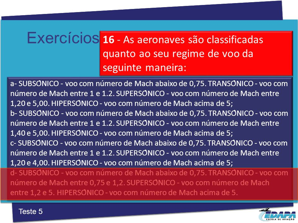 Exercícios a‐ SUBSÔNICO ‐ voo com número de Mach abaixo de 0,75.