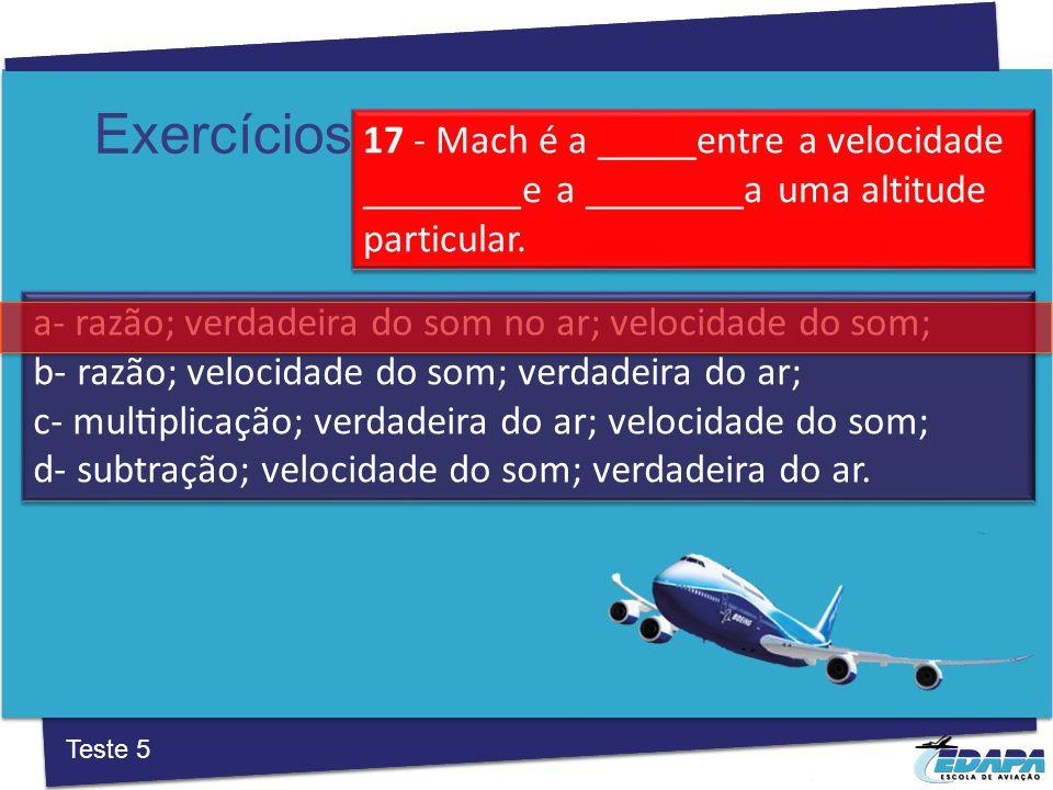 Exercícios a‐ razão; verdadeira do som no ar; velocidade do som; b‐ razão; velocidade do som; verdadeira do ar; c‐ multiplicação; verdadeira do ar; velocidade do som; d‐ subtração; velocidade do som; verdadeira do ar.