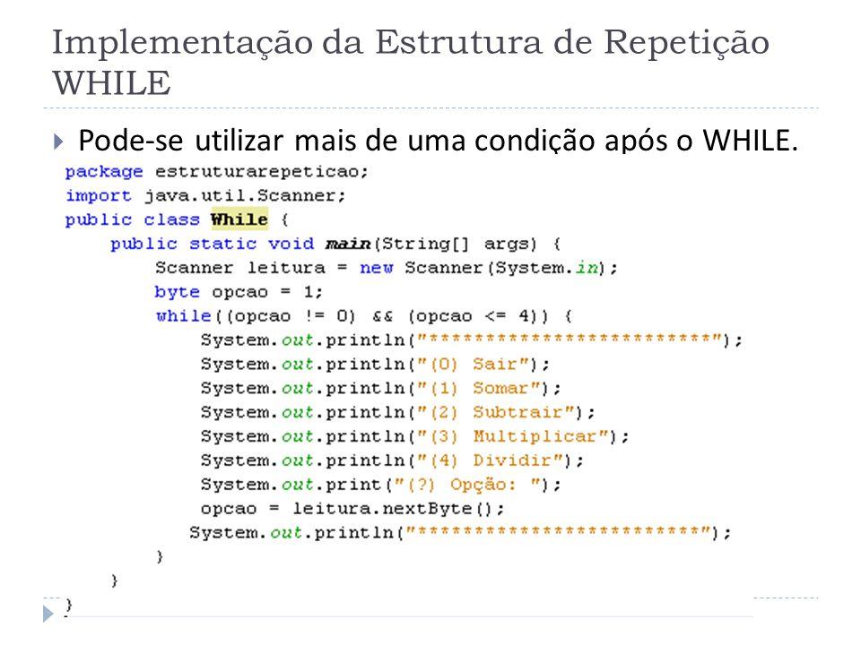 Implementação da Estrutura de Repetição WHILE  Pode-se utilizar mais de uma condição após o WHILE.