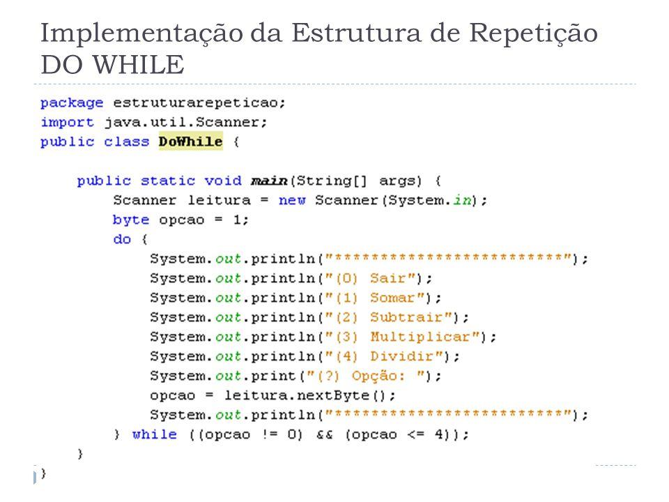 Implementação da Estrutura de Repetição DO WHILE