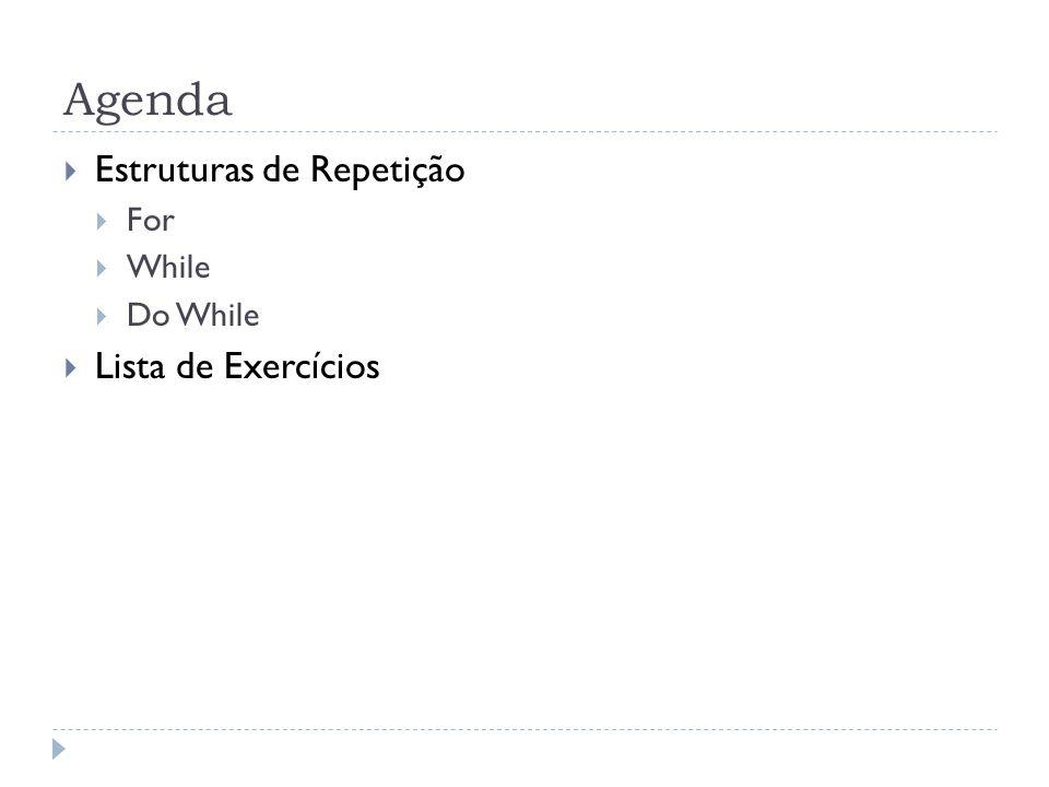 Agenda  Estruturas de Repetição  For  While  Do While  Lista de Exercícios