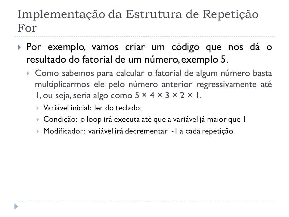Implementação da Estrutura de Repetição For  Por exemplo, vamos criar um código que nos dá o resultado do fatorial de um número, exemplo 5.  Como sa