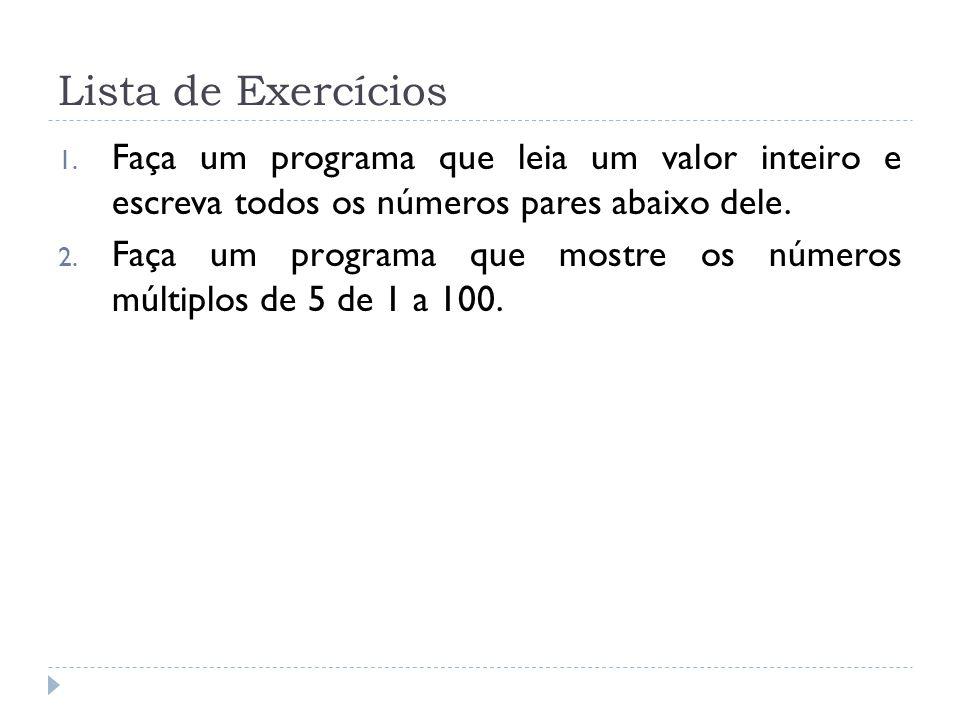 Lista de Exercícios 1. Faça um programa que leia um valor inteiro e escreva todos os números pares abaixo dele. 2. Faça um programa que mostre os núme
