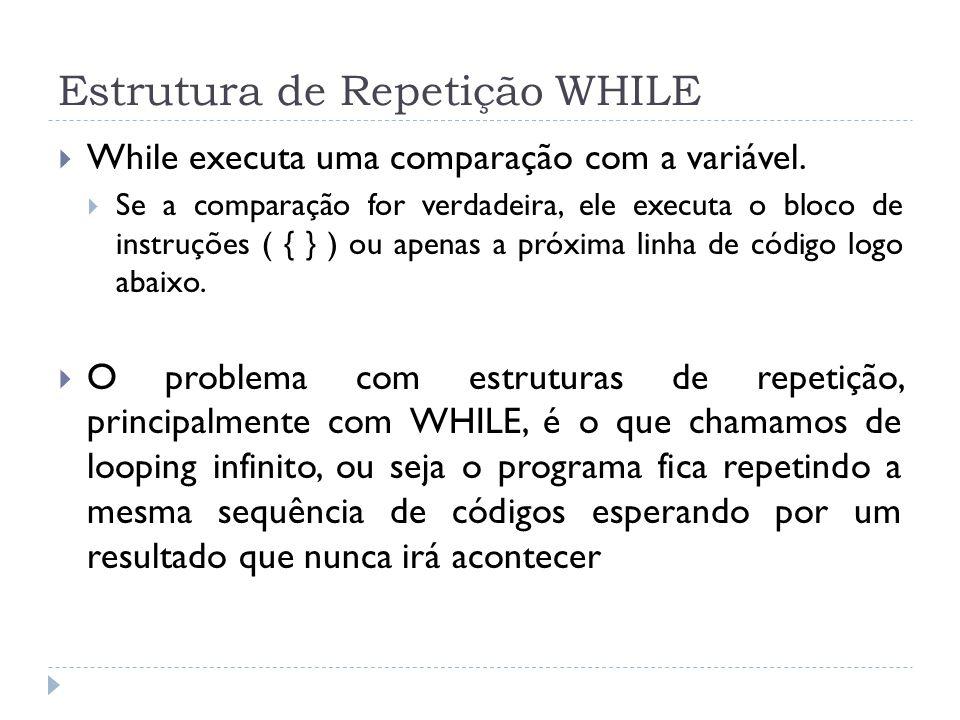 Estrutura de Repetição WHILE  While executa uma comparação com a variável.  Se a comparação for verdadeira, ele executa o bloco de instruções ( { }