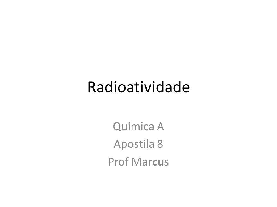 Radioatividade Química A Apostila 8 Prof Marcus