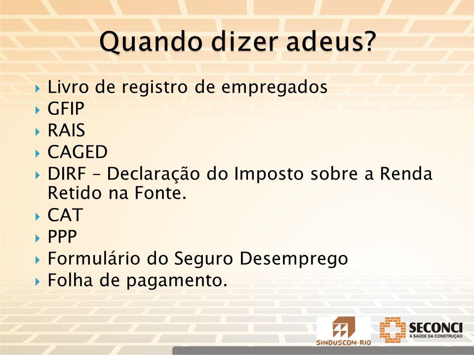  Livro de registro de empregados  GFIP  RAIS  CAGED  DIRF – Declaração do Imposto sobre a Renda Retido na Fonte.