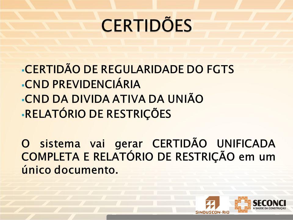  CERTIDÃO DE REGULARIDADE DO FGTS  CND PREVIDENCIÁRIA  CND DA DIVIDA ATIVA DA UNIÃO  RELATÓRIO DE RESTRIÇÕES O sistema vai gerar CERTIDÃO UNIFICADA COMPLETA E RELATÓRIO DE RESTRIÇÃO em um único documento.