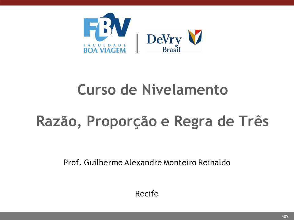 1 Curso de Nivelamento Razão, Proporção e Regra de Três Prof.