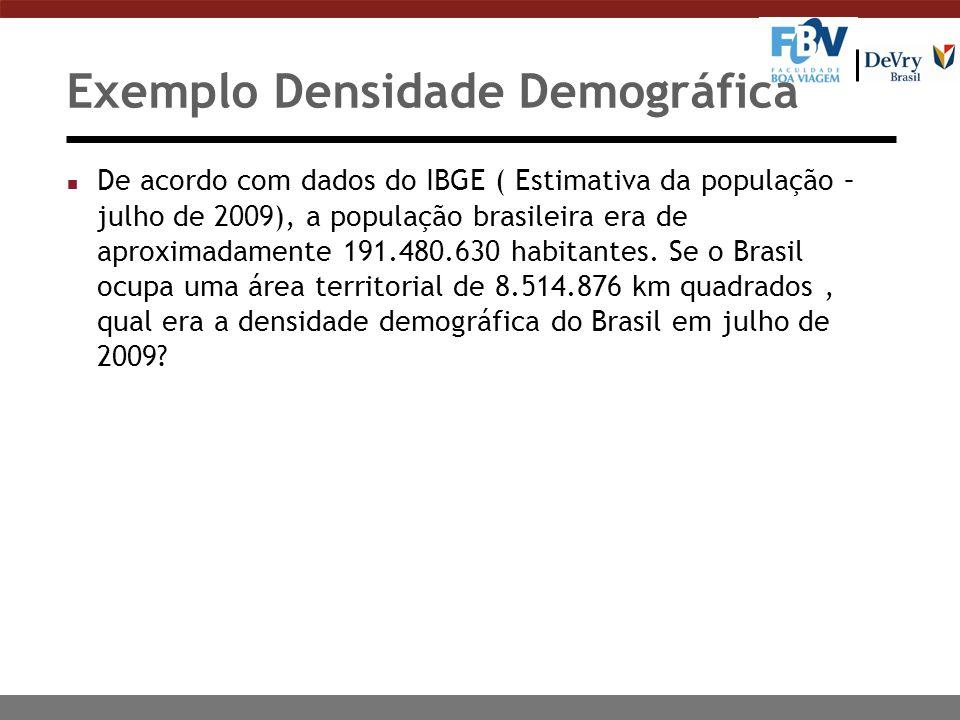 Exemplo Densidade Demográfica n De acordo com dados do IBGE ( Estimativa da população – julho de 2009), a população brasileira era de aproximadamente 191.480.630 habitantes.