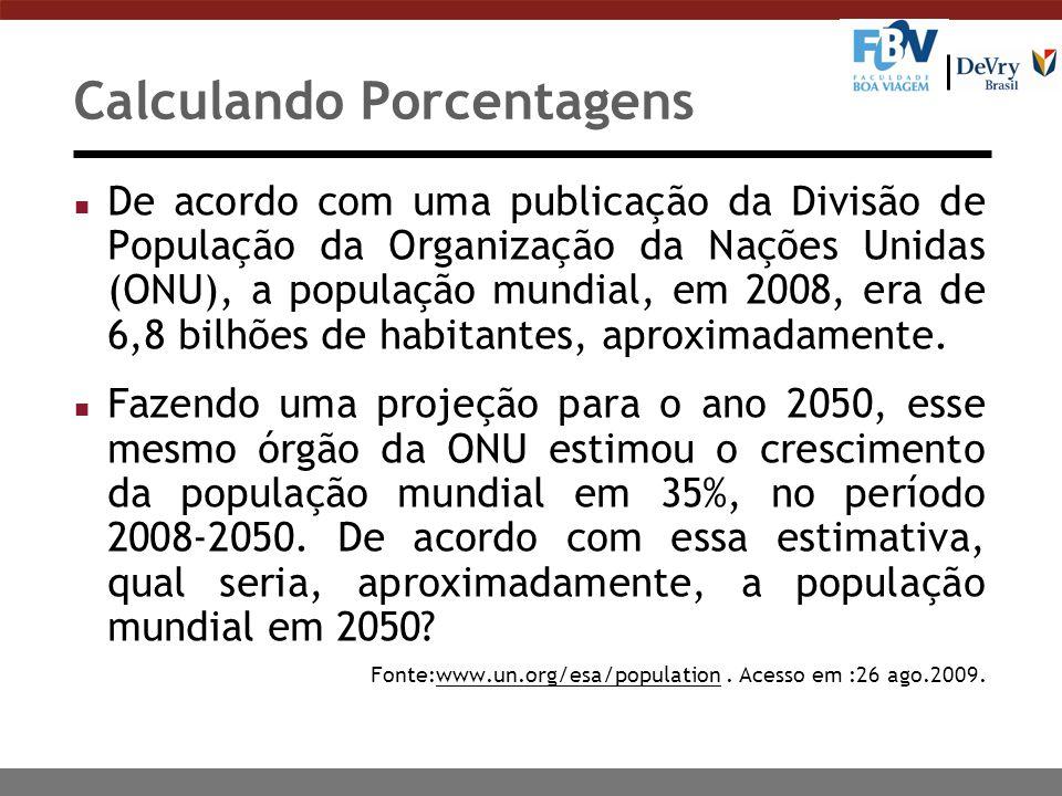 Calculando Porcentagens n De acordo com uma publicação da Divisão de População da Organização da Nações Unidas (ONU), a população mundial, em 2008, era de 6,8 bilhões de habitantes, aproximadamente.