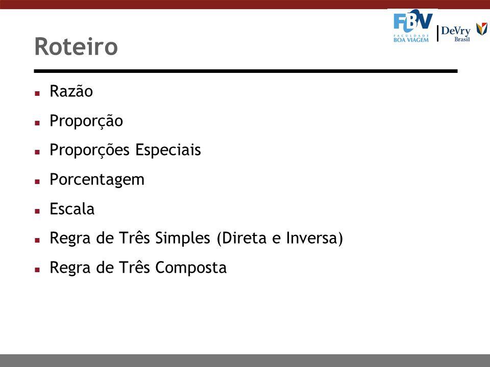 Roteiro n Razão n Proporção n Proporções Especiais n Porcentagem n Escala n Regra de Três Simples (Direta e Inversa) n Regra de Três Composta