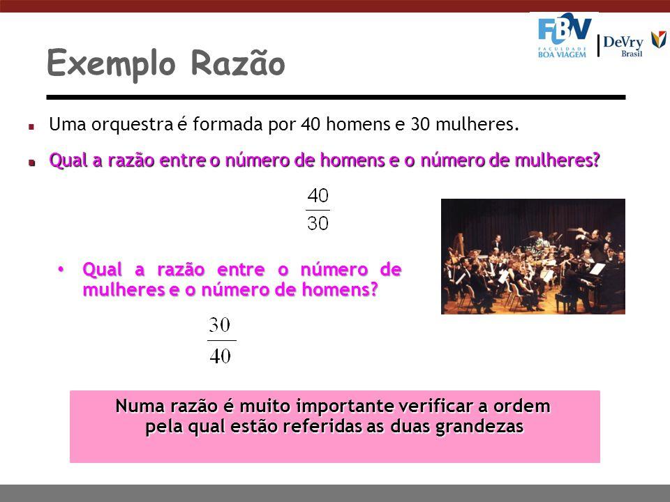 Exemplo Razão n Uma orquestra é formada por 40 homens e 30 mulheres.