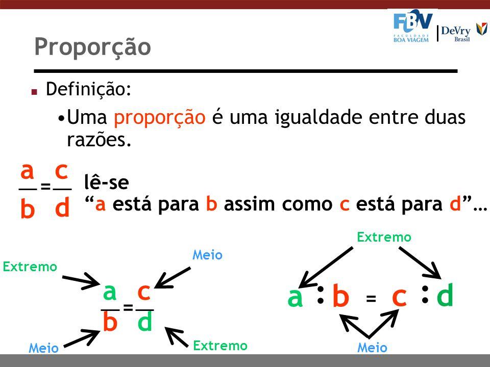 Proporção n Definição: Uma proporção é uma igualdade entre duas razões.