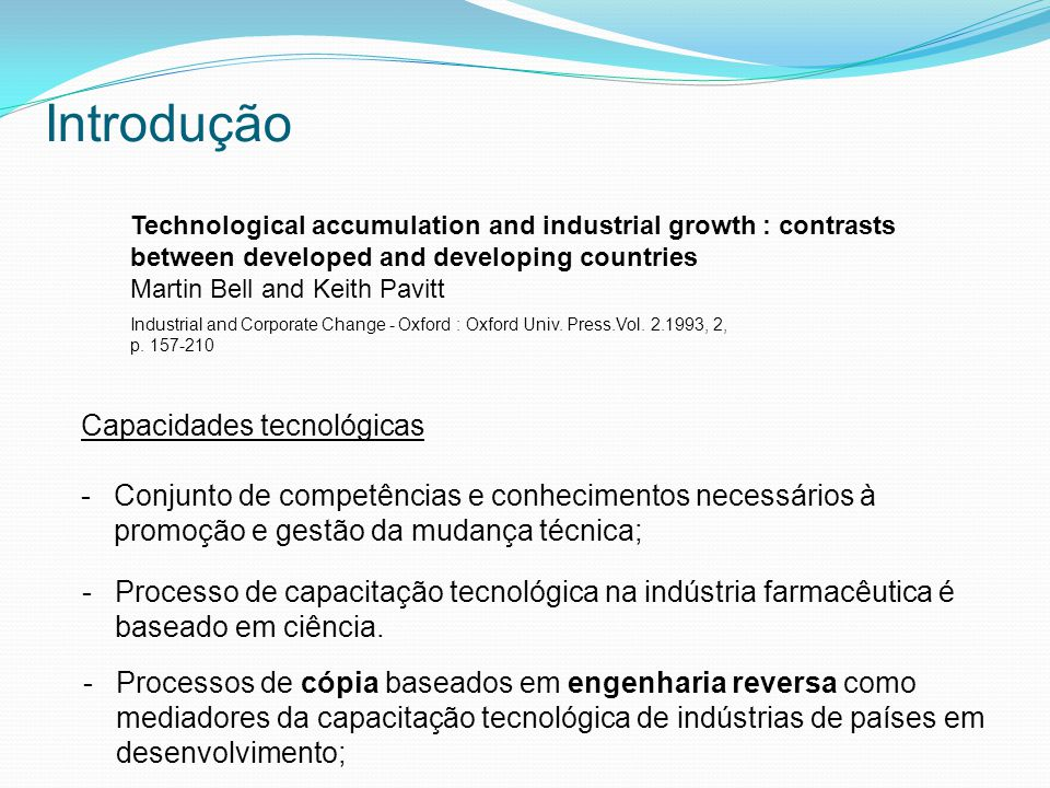 Introdução Technological accumulation and industrial growth : contrasts between developed and developing countries Martin Bell and Keith Pavitt Industrial and Corporate Change - Oxford : Oxford Univ.