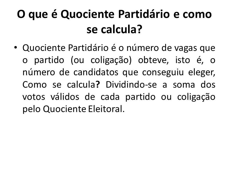 O que é Quociente Partidário e como se calcula? Quociente Partidário é o número de vagas que o partido (ou coligação) obteve, isto é, o número de cand
