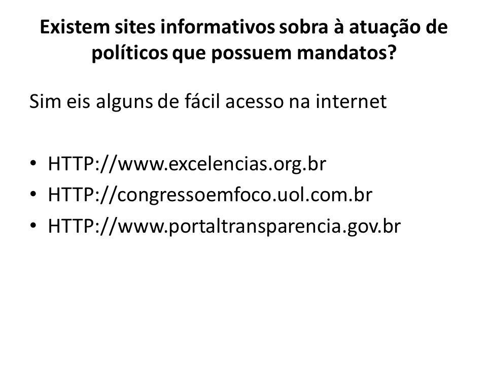 Existem sites informativos sobra à atuação de políticos que possuem mandatos? Sim eis alguns de fácil acesso na internet HTTP://www.excelencias.org.br