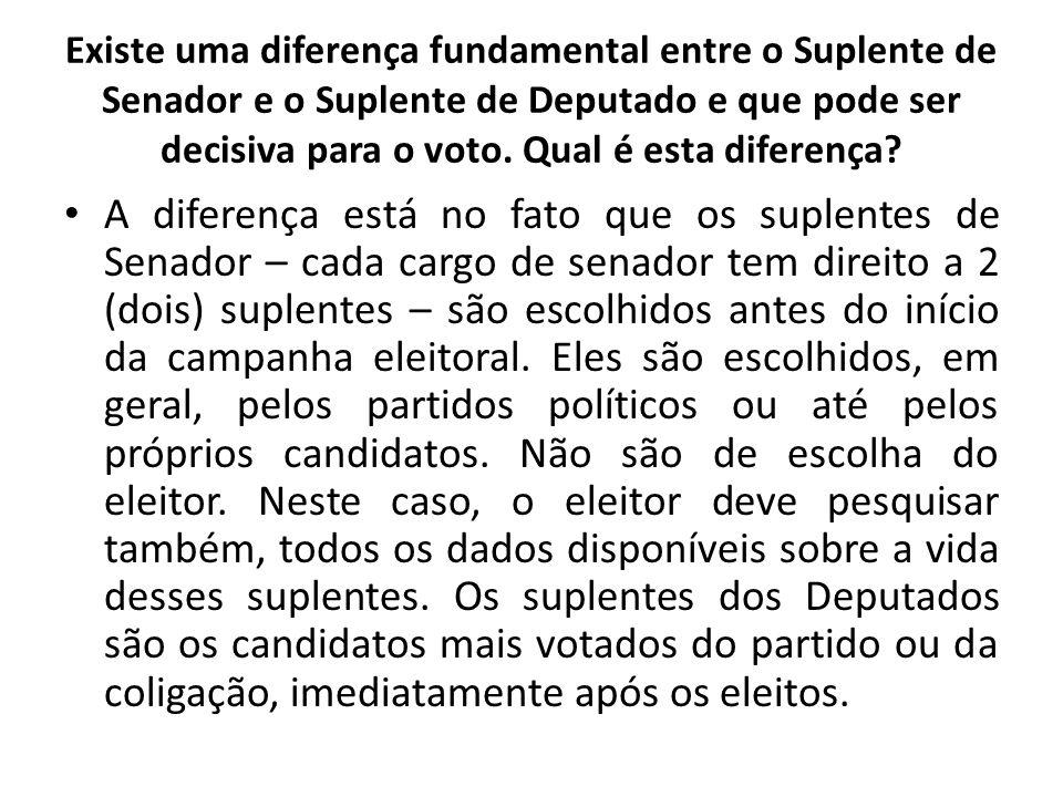 Existe uma diferença fundamental entre o Suplente de Senador e o Suplente de Deputado e que pode ser decisiva para o voto. Qual é esta diferença? A di