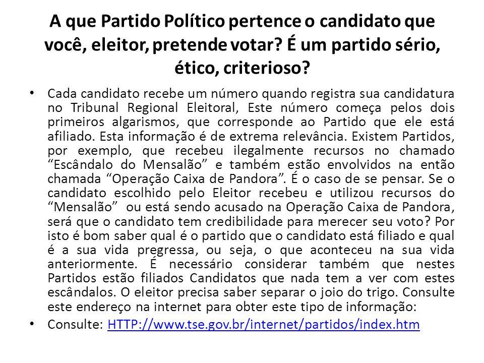 A que Partido Político pertence o candidato que você, eleitor, pretende votar? É um partido sério, ético, criterioso? Cada candidato recebe um número