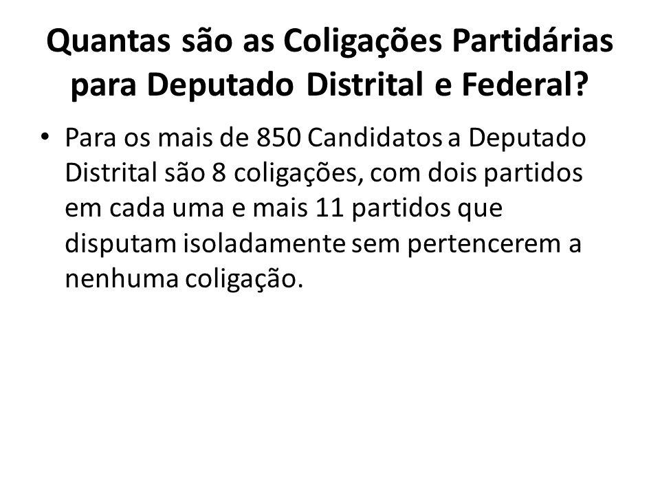 Quantas são as Coligações Partidárias para Deputado Distrital e Federal? Para os mais de 850 Candidatos a Deputado Distrital são 8 coligações, com doi
