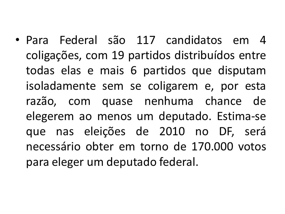 Para Federal são 117 candidatos em 4 coligações, com 19 partidos distribuídos entre todas elas e mais 6 partidos que disputam isoladamente sem se coli