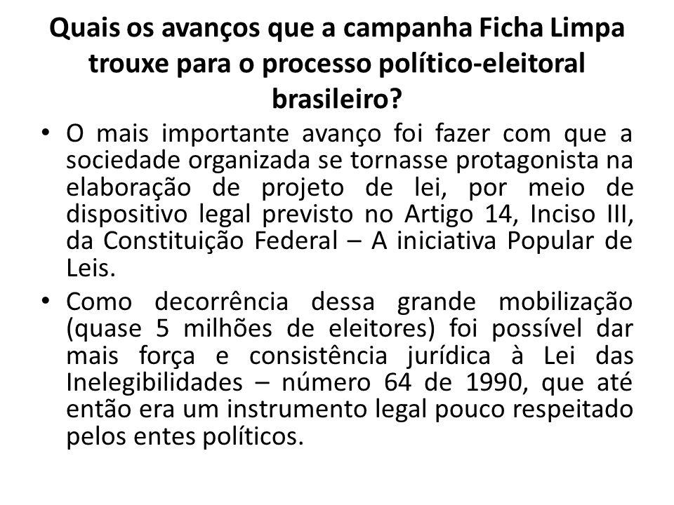 Quais os avanços que a campanha Ficha Limpa trouxe para o processo político-eleitoral brasileiro? O mais importante avanço foi fazer com que a socieda