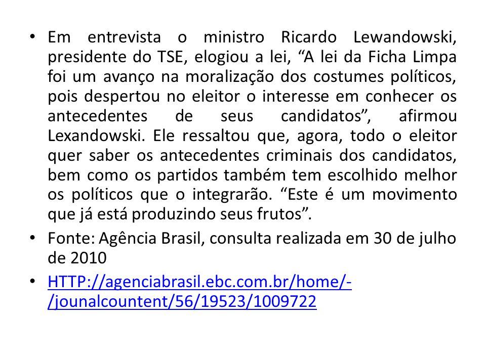 """Em entrevista o ministro Ricardo Lewandowski, presidente do TSE, elogiou a lei, """"A lei da Ficha Limpa foi um avanço na moralização dos costumes políti"""