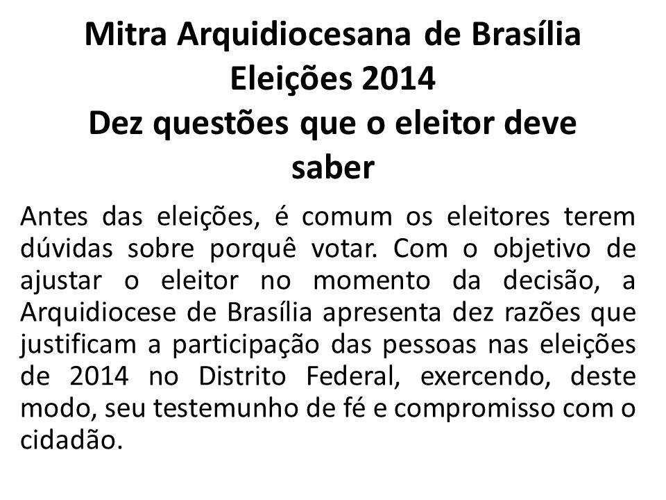 Mitra Arquidiocesana de Brasília Eleições 2014 Dez questões que o eleitor deve saber Antes das eleições, é comum os eleitores terem dúvidas sobre porq