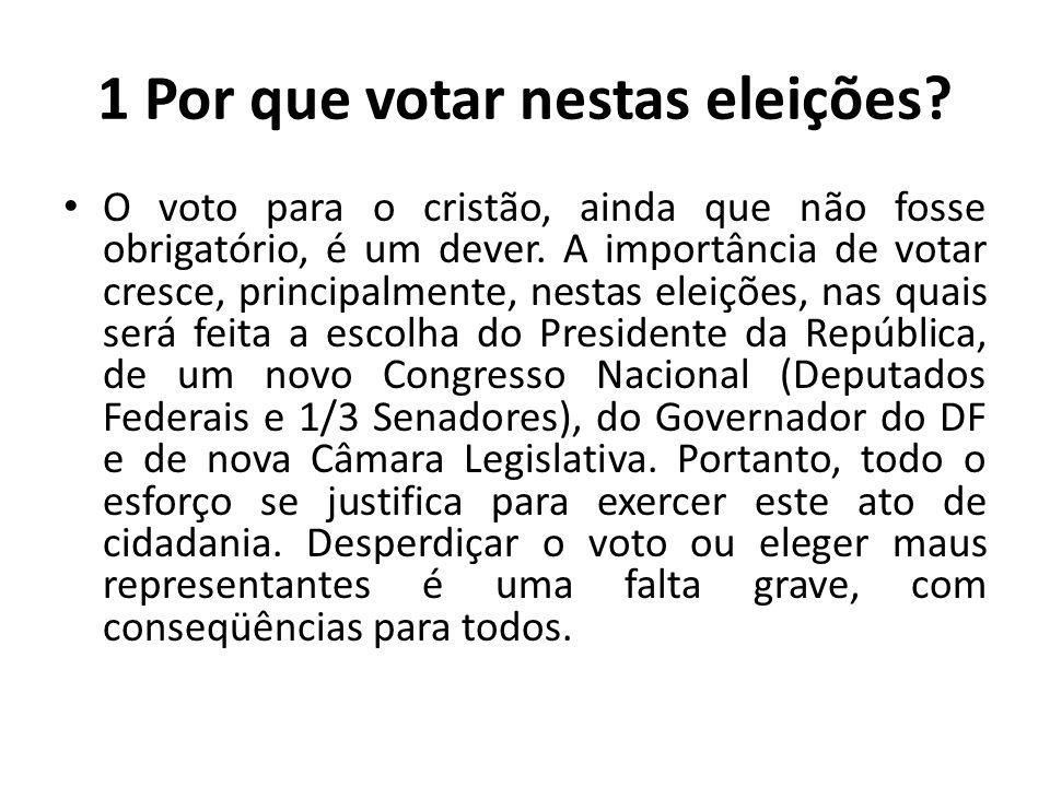 1 Por que votar nestas eleições? O voto para o cristão, ainda que não fosse obrigatório, é um dever. A importância de votar cresce, principalmente, ne