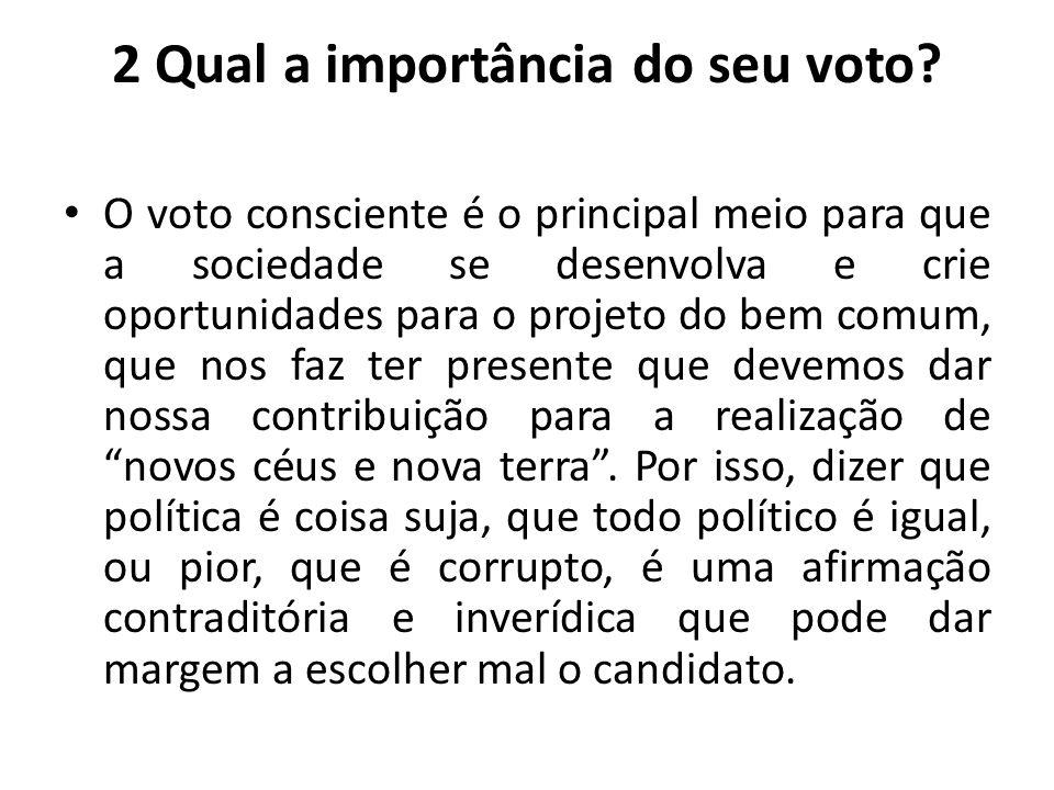 2 Qual a importância do seu voto? O voto consciente é o principal meio para que a sociedade se desenvolva e crie oportunidades para o projeto do bem c