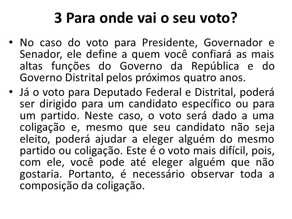 3 Para onde vai o seu voto? No caso do voto para Presidente, Governador e Senador, ele define a quem você confiará as mais altas funções do Governo da