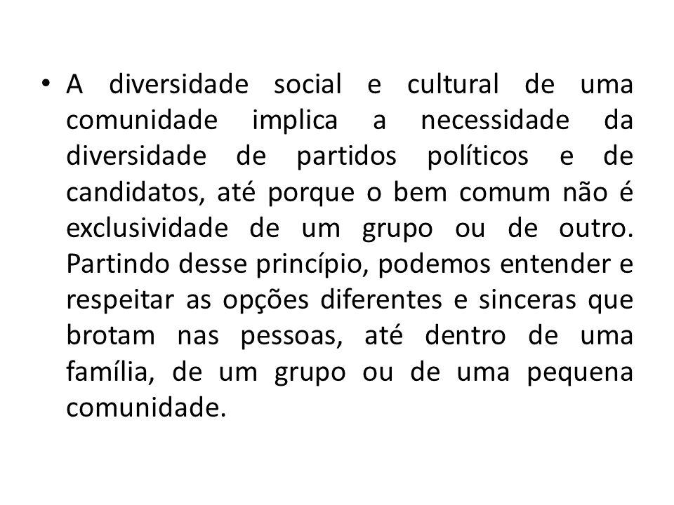 A diversidade social e cultural de uma comunidade implica a necessidade da diversidade de partidos políticos e de candidatos, até porque o bem comum n