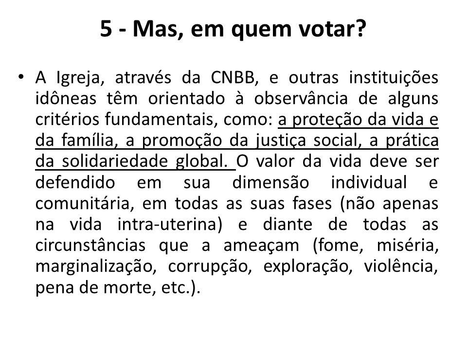 5 - Mas, em quem votar? A Igreja, através da CNBB, e outras instituições idôneas têm orientado à observância de alguns critérios fundamentais, como: a