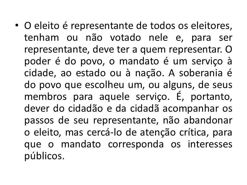 O eleito é representante de todos os eleitores, tenham ou não votado nele e, para ser representante, deve ter a quem representar. O poder é do povo, o