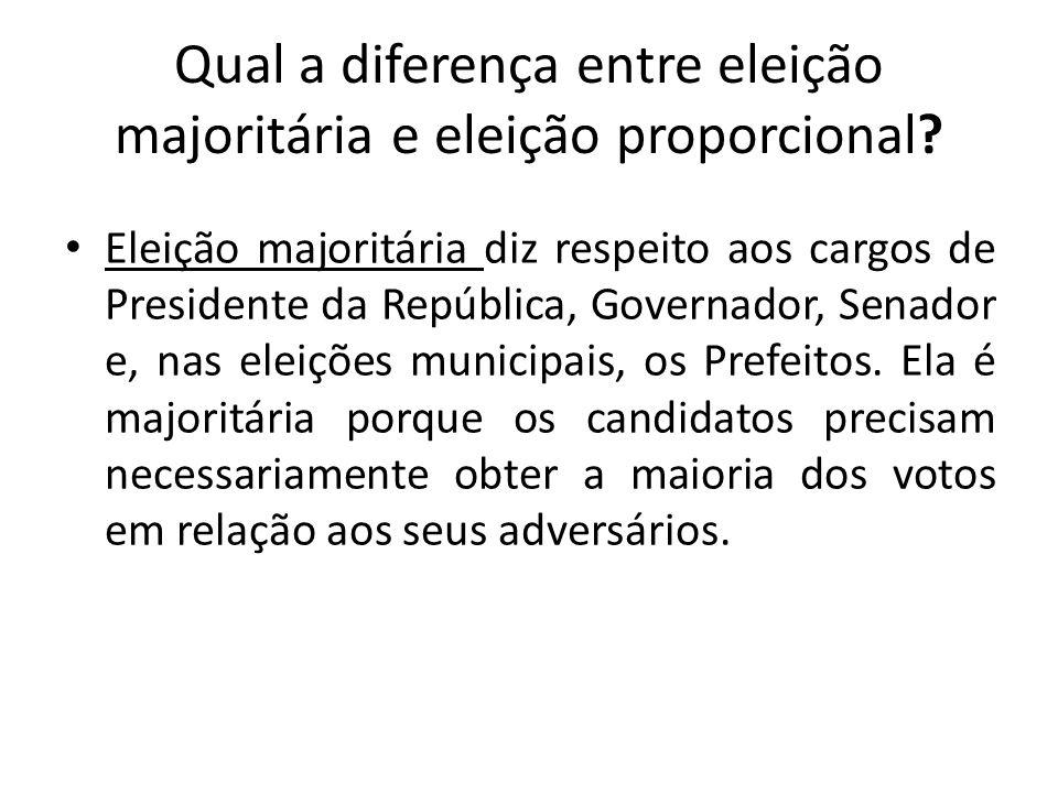 Qual a diferença entre eleição majoritária e eleição proporcional? Eleição majoritária diz respeito aos cargos de Presidente da República, Governador,