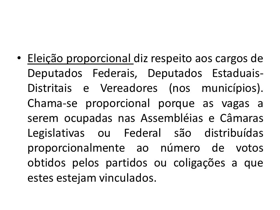 Eleição proporcional diz respeito aos cargos de Deputados Federais, Deputados Estaduais- Distritais e Vereadores (nos municípios). Chama-se proporcion