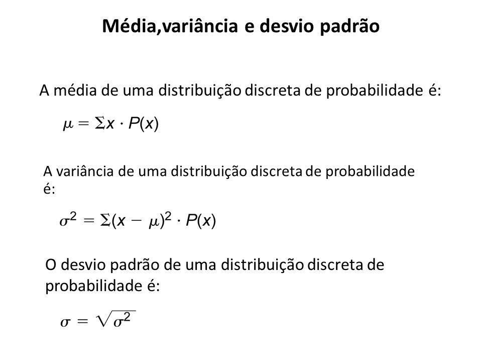 Média,variância e desvio padrão A variância de uma distribuição discreta de probabilidade é: O desvio padrão de uma distribuição discreta de probabili