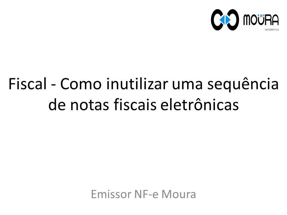 Fiscal - Como inutilizar uma sequência de notas fiscais eletrônicas Emissor NF-e Moura