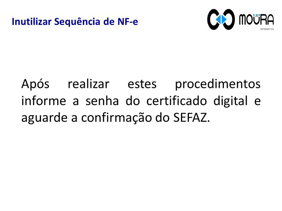 Após realizar estes procedimentos informe a senha do certificado digital e aguarde a confirmação do SEFAZ.