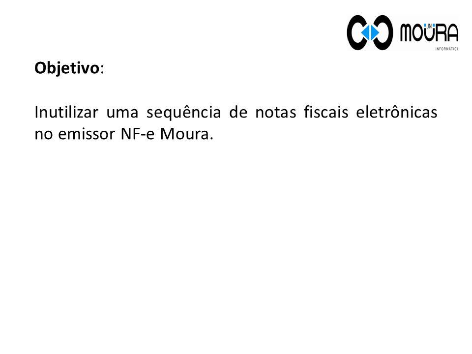 Objetivo: Inutilizar uma sequência de notas fiscais eletrônicas no emissor NF-e Moura.