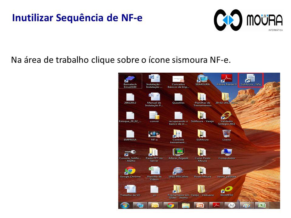 Inutilizar Sequência de NF-e Na área de trabalho clique sobre o ícone sismoura NF-e.