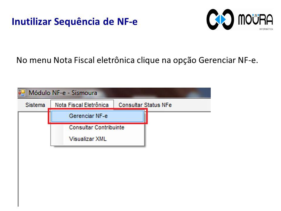 Inutilizar Sequência de NF-e No menu Nota Fiscal eletrônica clique na opção Gerenciar NF-e.