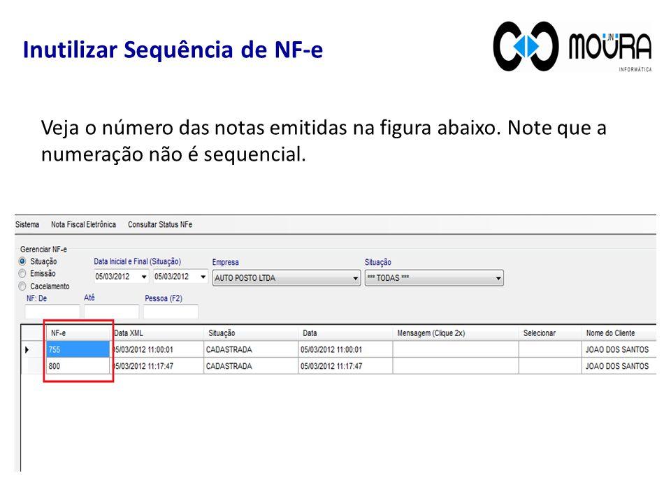 Inutilizar Sequência de NF-e Veja o número das notas emitidas na figura abaixo.