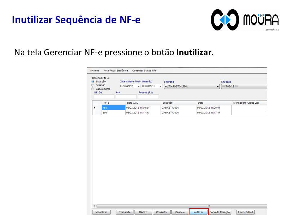 Inutilizar Sequência de NF-e Na tela Gerenciar NF-e pressione o botão Inutilizar.