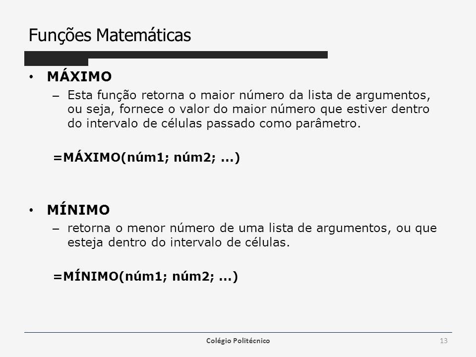 Funções Matemáticas MÁXIMO – Esta função retorna o maior número da lista de argumentos, ou seja, fornece o valor do maior número que estiver dentro do intervalo de células passado como parâmetro.
