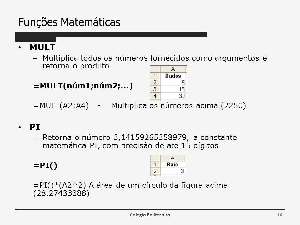 Funções Matemáticas MULT – Multiplica todos os números fornecidos como argumentos e retorna o produto.